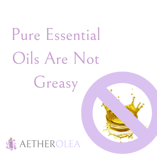Pure Essential Oils Are Not Greasy